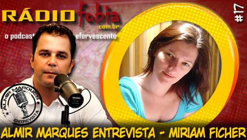 RADIOFOBIA – Almir Marques Entrevista #17 – Miriam Ficher