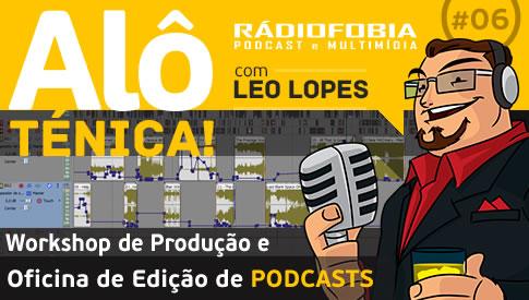 Alô Ténica! #06 – Workshop de Produção e Oficina de Edição de PODCASTS
