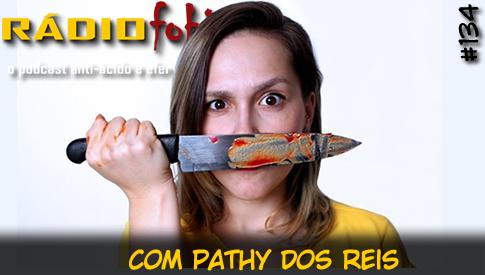 RADIOFOBIA 134 – com Pathy dos Reis