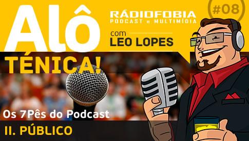 Alô Ténica! #08 – Os 7Pês do Podcast – II. PÚBLICO