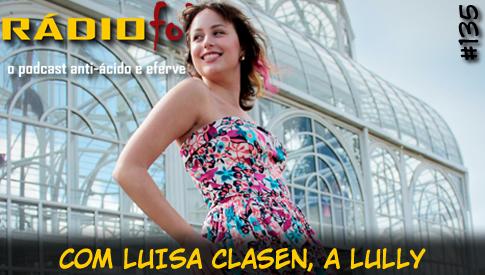 RADIOFOBIA 135 – com Luisa Clasen, a Lully