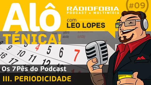 Alô Ténica! #09 – Os 7Pês do Podcast – III. PERIODICIDADE