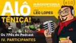 Alô Ténica! #10 – Os 7Pês do Podcast – IV. PARTICIPANTES