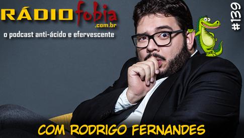 RADIOFOBIA 139 – com Rodrigo Fernandes