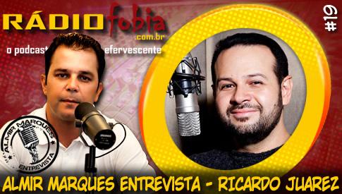 RADIOFOBIA – Almir Marques Entrevista #19 – Ricardo Juarez
