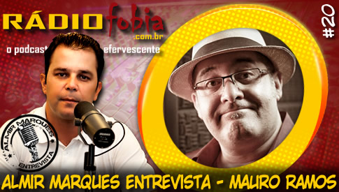 RADIOFOBIA – Almir Marques Entrevista #20 – Mauro Ramos