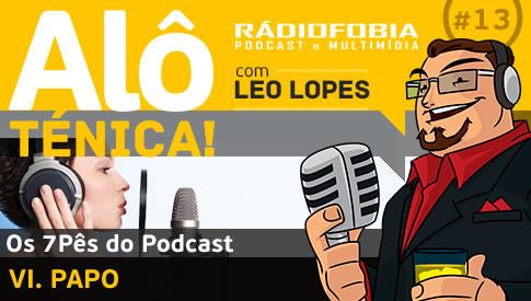 Alô Ténica! #13 – Os 7Pês do Podcast – VI. PAPO