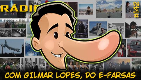 RADIOFOBIA 142 – com Gilmar Lopes, do E-Farsas