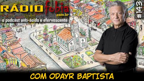 RADIOFOBIA 143 – com Odayr Baptista