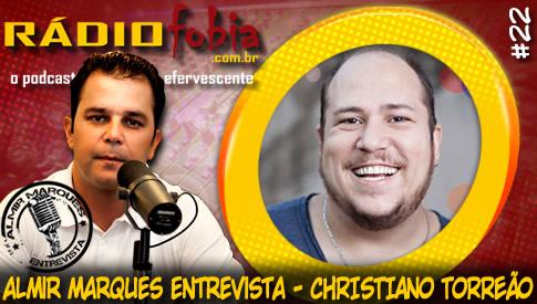 RADIOFOBIA – Almir Marques Entrevista #22 – Christiano Torreão