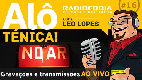 Alô Ténica! #16 – Gravações e transmissões AO VIVO