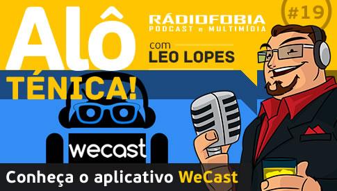 Alô Ténica! #19 – Conheça o aplicativo WeCast