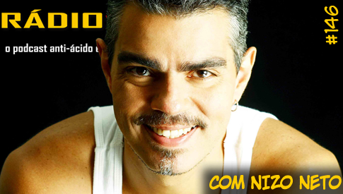 RADIOFOBIA 146 – com Nizo Neto