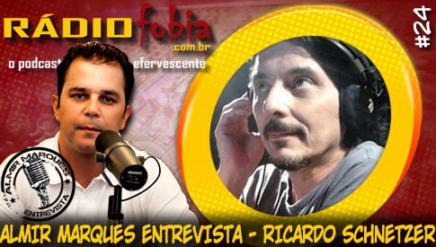 RADIOFOBIA – Almir Marques Entrevista #24 – Ricardo Schnetzer