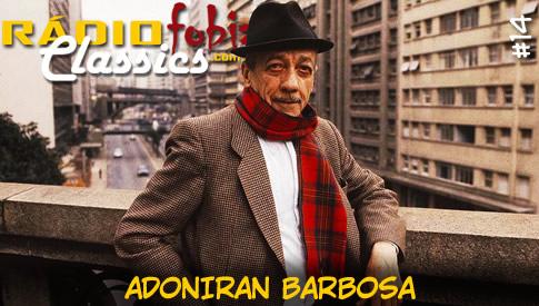 RÁDIOFOBIA Classics #14 – Adoniran Barbosa