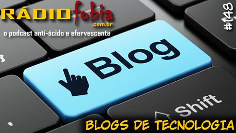 RADIOFOBIA 148 – Blogs de tecnologia