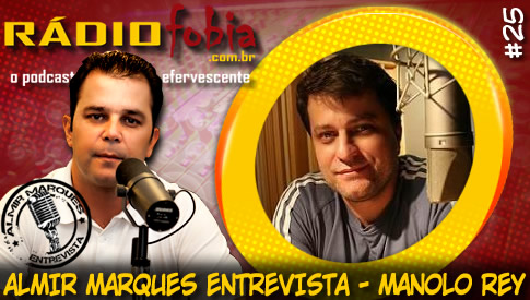 RADIOFOBIA – Almir Marques Entrevista #25 – Manolo Rey