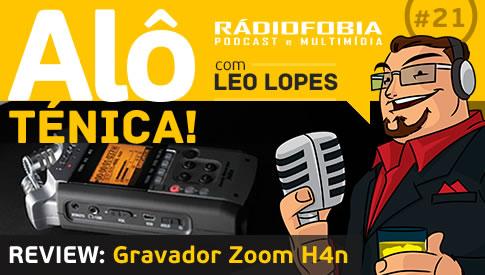 Alô Ténica! #21 – REVIEW: Gravador Zoom H4n