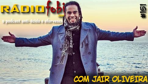 RADIOFOBIA 151 – com Jair Oliveira