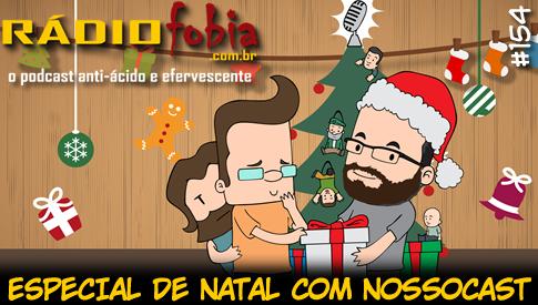 RADIOFOBIA 154 – Especial de Natal com Nossocast