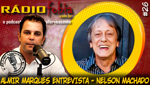 RADIOFOBIA – Almir Marques Entrevista #26 – Nelson Machado