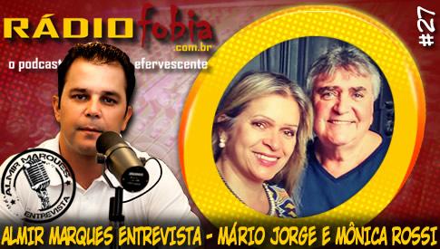 RADIOFOBIA – Almir Marques Entrevista #27 – Mário Jorge e Mônica Rossi