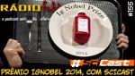 RADIOFOBIA 155 – Prêmio IgNobel 2014, com SciCast