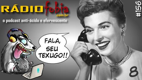RADIOFOBIA 156 – Fala, seu Texugo! #08