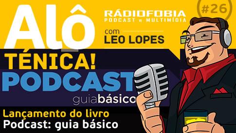 """Alô Ténica! #26 – Lançamento do livro """"Podcast: guia básico"""""""