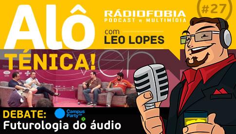 Alô Ténica! #27 – DEBATE: Futurologia do áudio – CPBR8