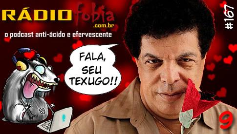 RADIOFOBIA 167 – Fala, seu Texugo! #09