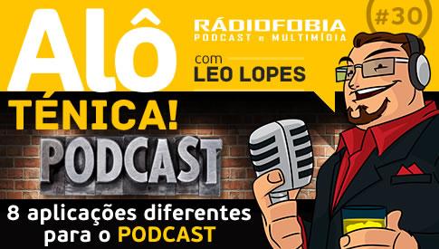 Alô Ténica! #30 – 8 aplicações diferentes para o PODCAST