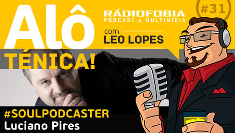 Alô Ténica! #31 – #SOULPODCASTER – Luciano Pires