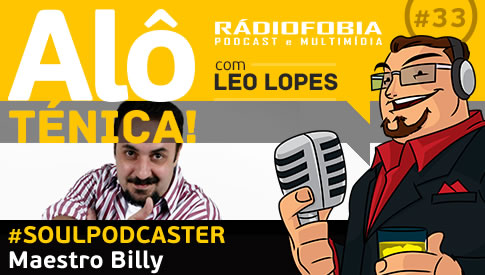 Alô Ténica! #33 – #SOULPODCASTER – Maestro Billy