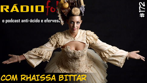 RADIOFOBIA 172 – com Rhaissa Bittar