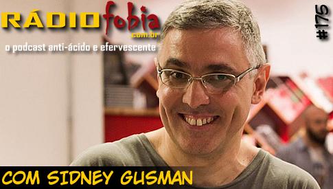 RADIOFOBIA 175 – com Sidney Gusman