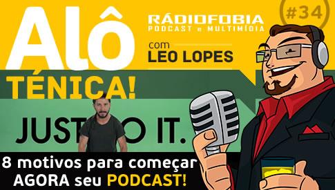 Alô Ténica! #34 – 8 motivos para começar AGORA seu podcast!