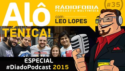 Alô Ténica! #35 – ESPECIAL #DiadoPodcast 2015