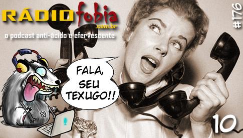 RADIOFOBIA 176 – Fala, seu Texugo! #10