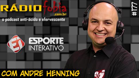 RADIOFOBIA 177 – com Andre Henning