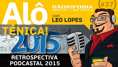 Alô Ténica! #37 – Retrospectiva Podcastal 2015