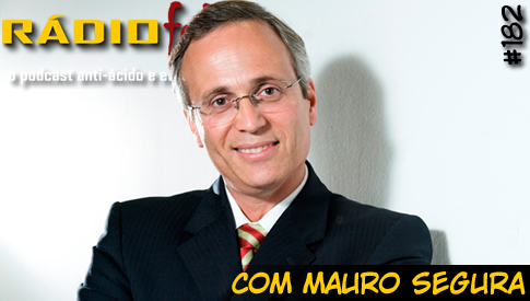 RADIOFOBIA 182 – com Mauro Segura