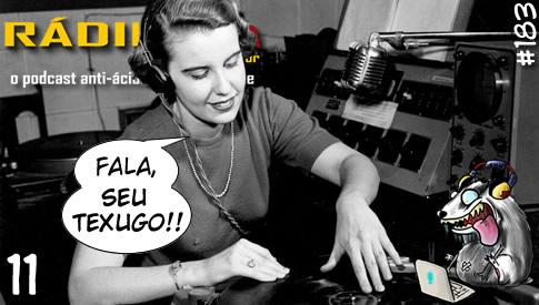 RADIOFOBIA 183 – Fala, seu Texugo! #11