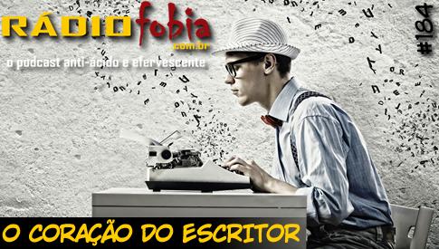 RADIOFOBIA 184 – O coração do escritor
