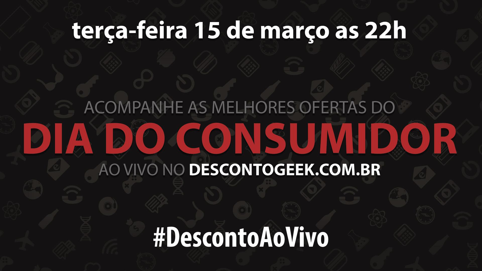 Desconto Geek -Dia do Consumidor