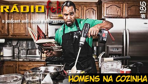 RADIOFOBIA 185 – Homens na cozinha
