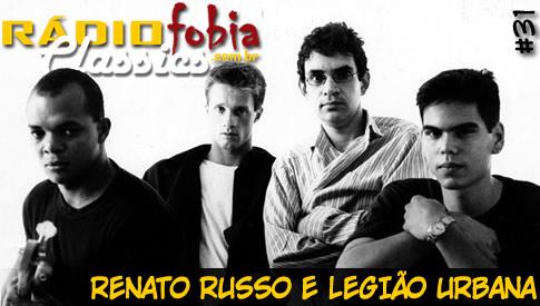 RÁDIOFOBIA Classics #31 – Renato Russo e Legião Urbana