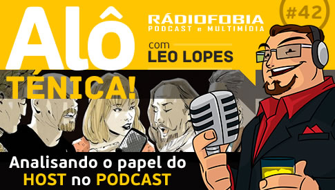 Alô Ténica! #42 – Analisando o papel do host no podcast