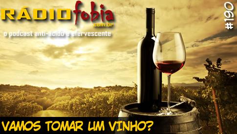 RADIOFOBIA 190 – Vamos tomar um vinho?