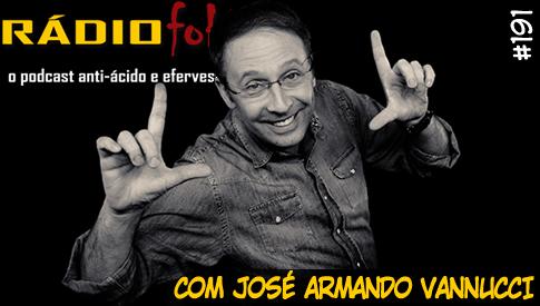 RADIOFOBIA 191 – com José Armando Vannucci